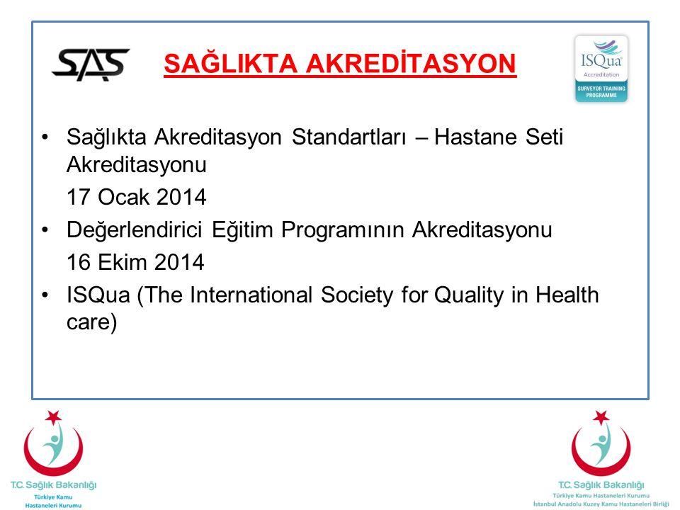 SAĞLIKTA AKREDİTASYON Sağlıkta Akreditasyon Standartları – Hastane Seti Akreditasyonu 17 Ocak 2014 Değerlendirici Eğitim Programının Akreditasyonu 16