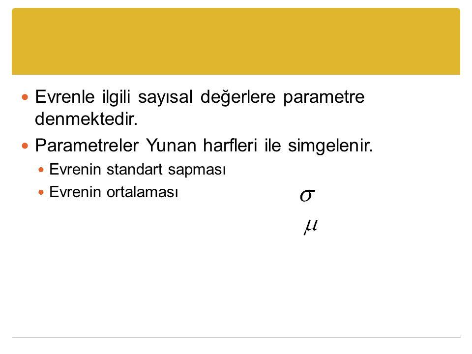 Evrenle ilgili sayısal değerlere parametre denmektedir. Parametreler Yunan harfleri ile simgelenir. Evrenin standart sapması Evrenin ortalaması