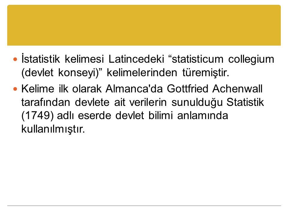 """İstatistik kelimesi Latincedeki """"statisticum collegium (devlet konseyi)"""" kelimelerinden türemiştir. Kelime ilk olarak Almanca'da Gottfried Achenwall t"""