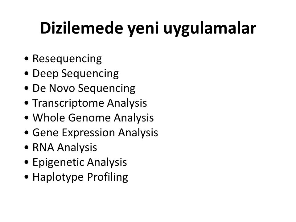 Dizilemede yeni uygulamalar Resequencing Deep Sequencing De Novo Sequencing Transcriptome Analysis Whole Genome Analysis Gene Expression Analysis RNA