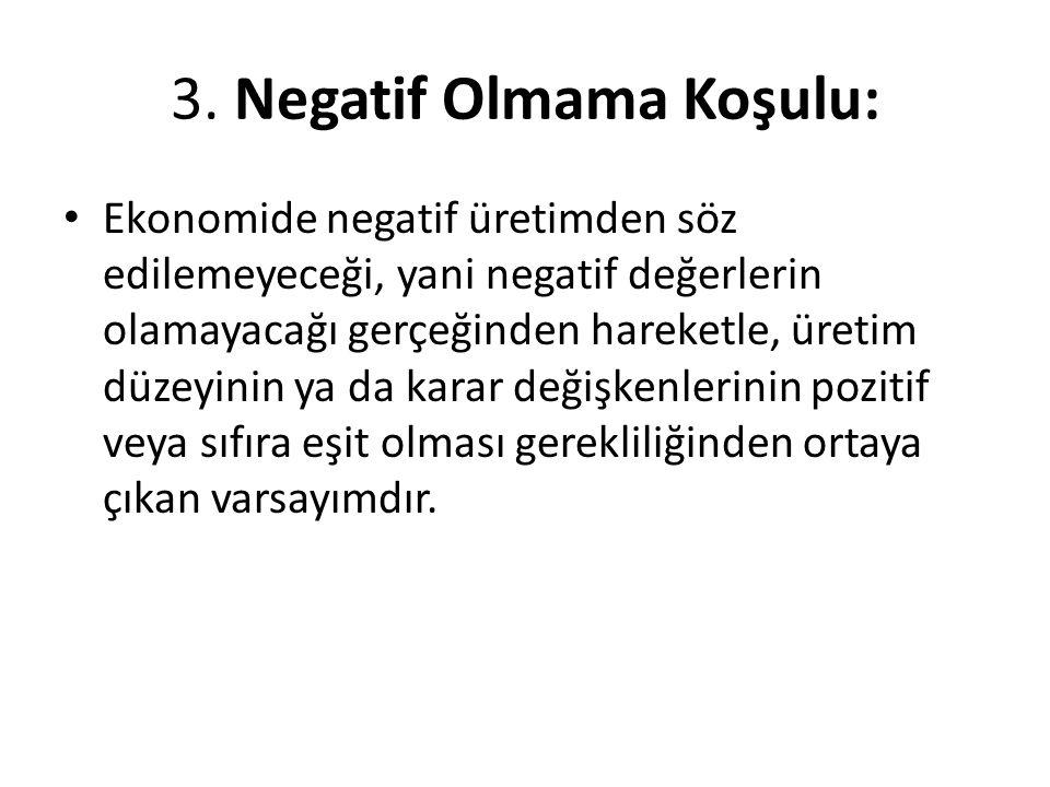 3. Negatif Olmama Koşulu: Ekonomide negatif üretimden söz edilemeyeceği, yani negatif değerlerin olamayacağı gerçeğinden hareketle, üretim düzeyinin y