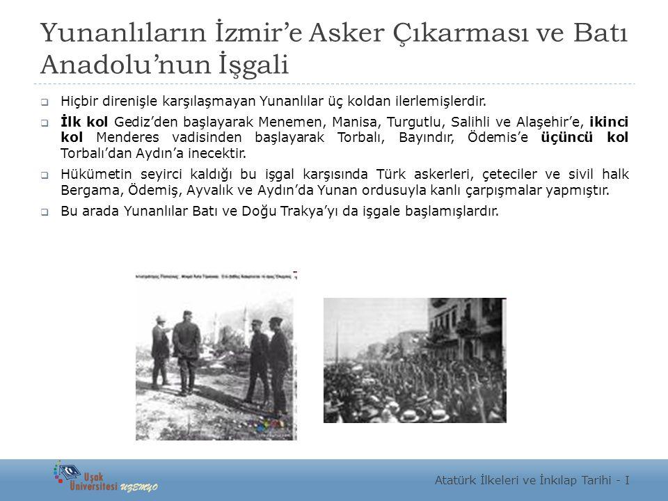 Yunanlıların İzmir'e Asker Çıkarması ve Batı Anadolu'nun İşgali  Hiçbir direnişle karşılaşmayan Yunanlılar üç koldan ilerlemişlerdir.  İlk kol Gediz