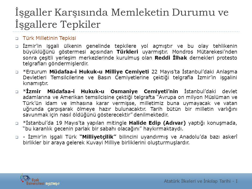 İşgaller Karşısında Memleketin Durumu ve İşgallere Tepkiler  Türk Milletinin Tepkisi  İzmir'in işgali ülkenin genelinde tepkilere yol açmıştır ve bu