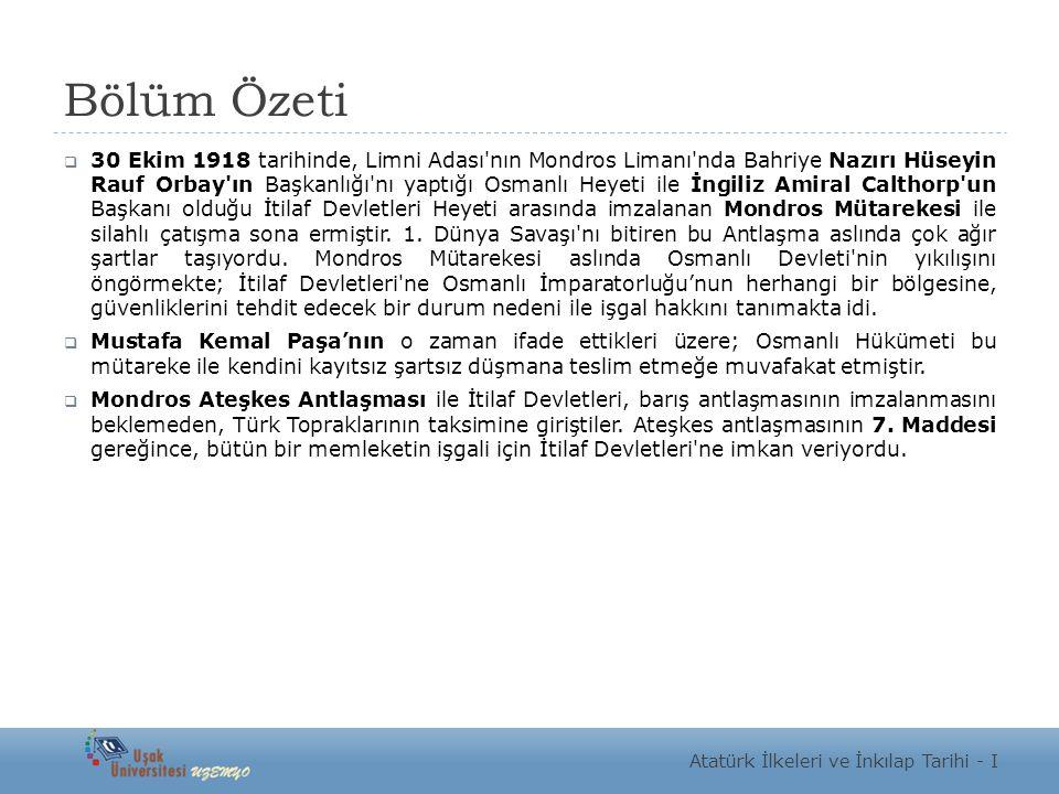 Bölüm Özeti  30 Ekim 1918 tarihinde, Limni Adası'nın Mondros Limanı'nda Bahriye Nazırı Hüseyin Rauf Orbay'ın Başkanlığı'nı yaptığı Osmanlı Heyeti ile