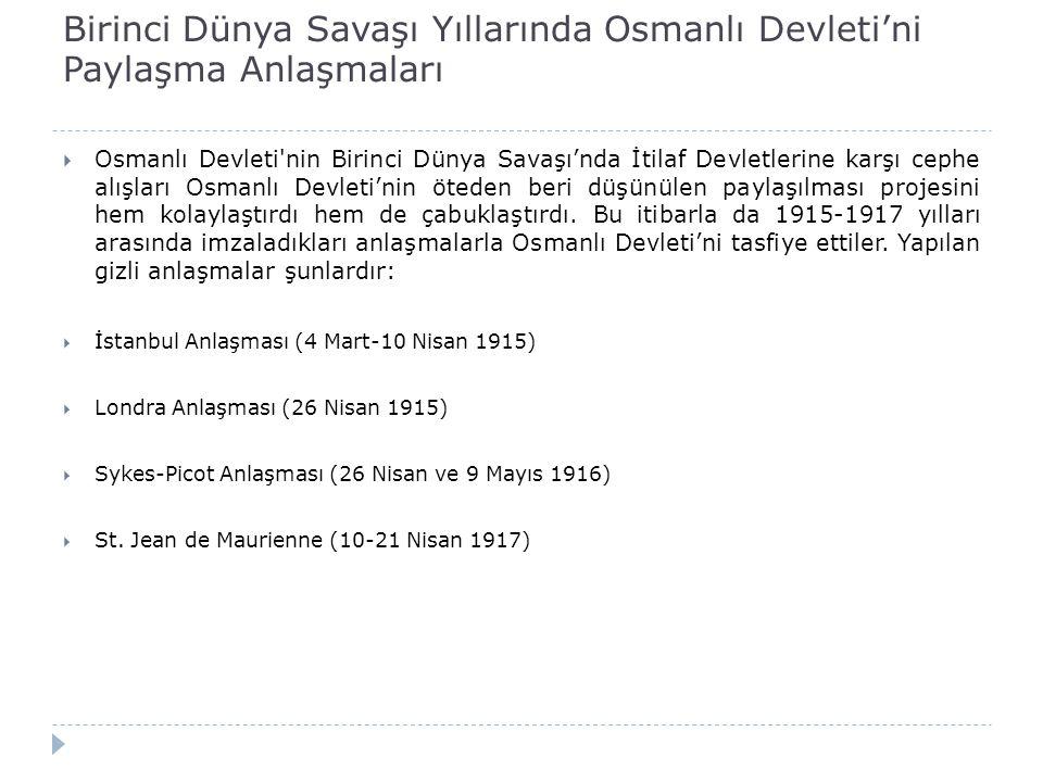 Birinci Dünya Savaşı Yıllarında Osmanlı Devleti'ni Paylaşma Anlaşmaları  Osmanlı Devleti'nin Birinci Dünya Savaşı'nda İtilaf Devletlerine karşı cephe