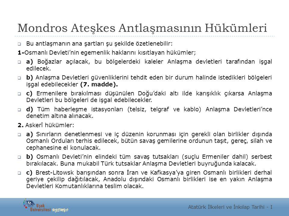 Mondros Ateşkes Antlaşmasının Hükümleri  Bu antlaşmanın ana şartları şu şekilde özetlenebilir: 1-Osmanlı Devleti'nin egemenlik haklarını kısıtlayan h