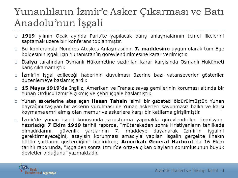 Yunanlıların İzmir'e Asker Çıkarması ve Batı Anadolu'nun İşgali  1919 yılının Ocak ayında Paris'te yapılacak barış anlaşmalarının temel ilkelerini sa