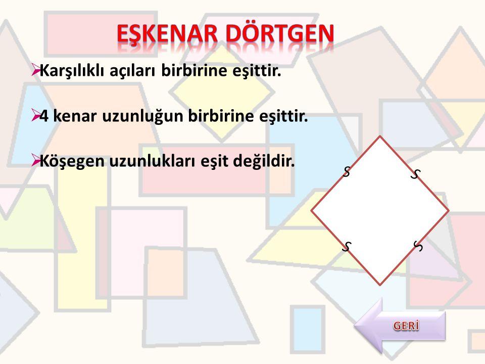  Karşılıklı açıları birbirine eşittir.  4 kenar uzunluğun birbirine eşittir.