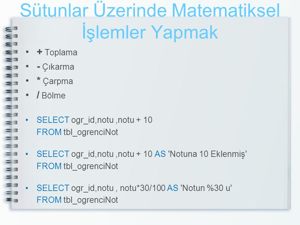 NULL Değer Sorgulama IS NULL IS NOT NULL SELECT * FROM tbl_ogrenciNot WHERE notu IS NULL