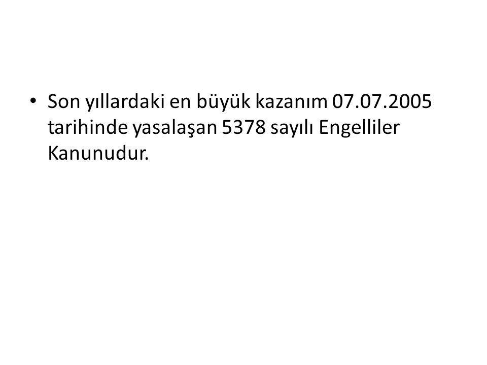 Son yıllardaki en büyük kazanım 07.07.2005 tarihinde yasalaşan 5378 sayılı Engelliler Kanunudur.