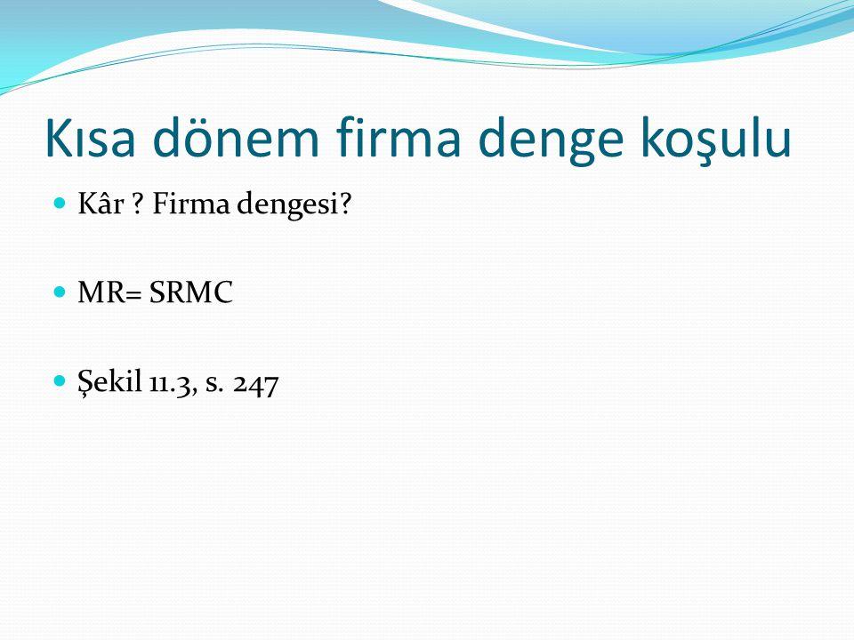 Alternatif kısa dönem denge durumları Aşırı kâr, Şekil 11.4, s.249, AR > SRATC Normal kâr, Şekil 11.5, s.250, AR = SRATC Zarar, Şekil 11.6, s.