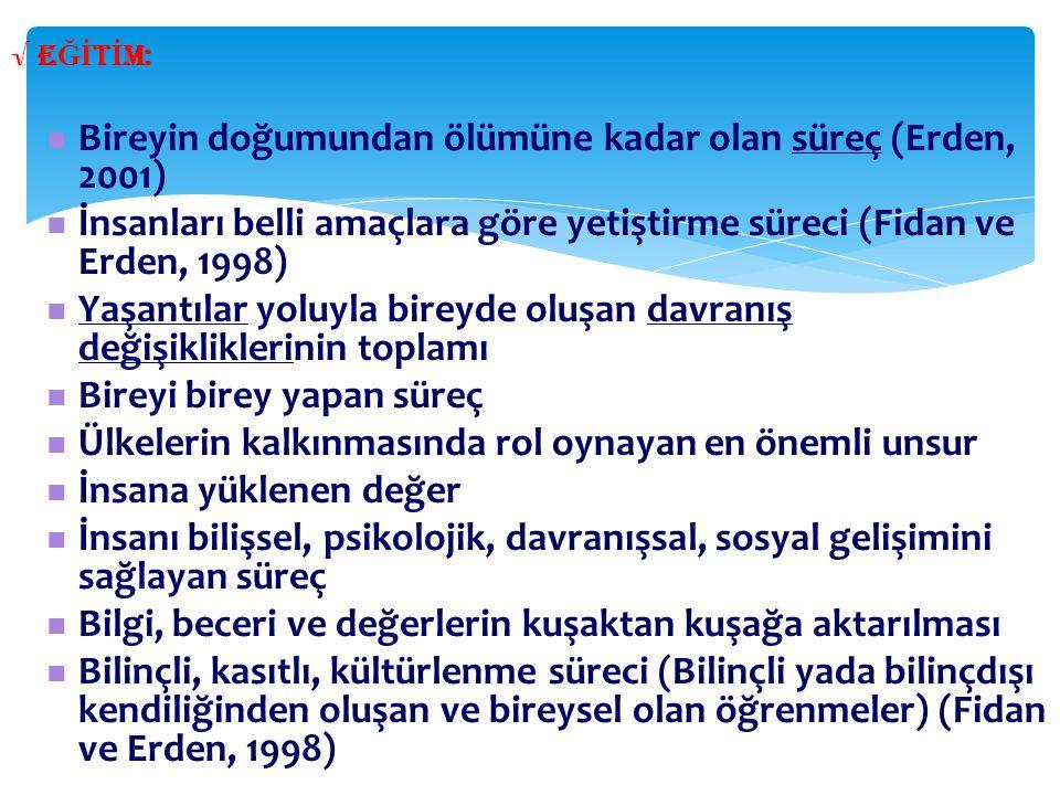 √ E Ğİ T İ M: Bireyin doğumundan ölümüne kadar olan süreç (Erden, 2001) İnsanları belli amaçlara göre yetiştirme süreci (Fidan ve Erden, 1998) Yaşantı
