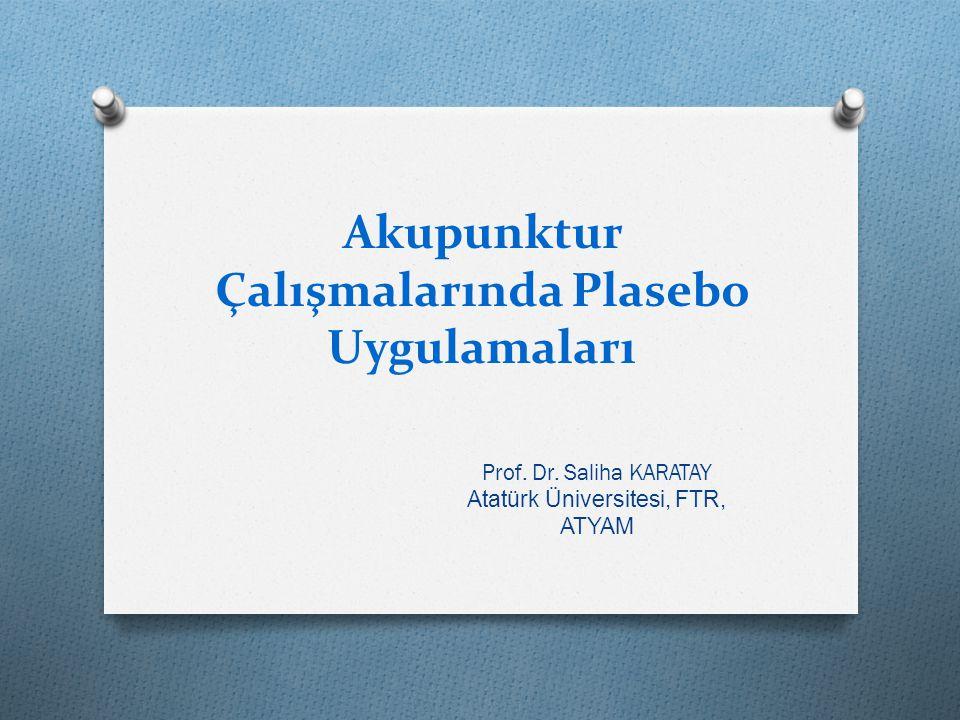 Akupunktur Çalışmalarında Plasebo Uygulamaları Prof. Dr. Saliha KARATAY Atatürk Üniversitesi, FTR, ATYAM