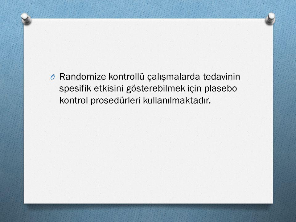 O Randomize kontrollü çalışmalarda tedavinin spesifik etkisini gösterebilmek için plasebo kontrol prosedürleri kullanılmaktadır.