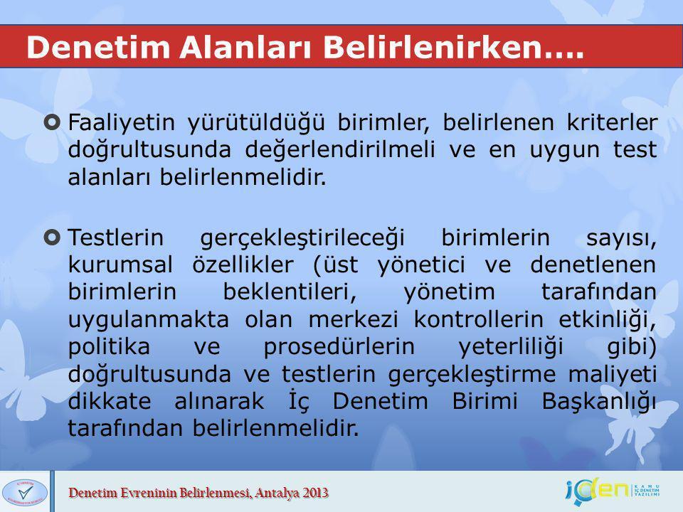 Denetim Evreninin Belirlenmesi, Antalya 2013 Denetim Alanları Belirlenirken….  Faaliyetin yürütüldüğü birimler, belirlenen kriterler doğrultusunda de
