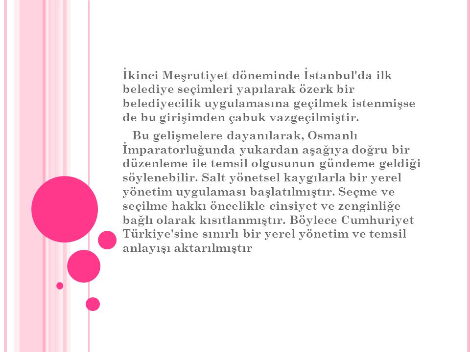 İkinci Meşrutiyet döneminde İstanbul'da ilk belediye seçimleri yapılarak özerk bir belediyecilik uygulamasına geçilmek istenmişse de bu girişimden çab