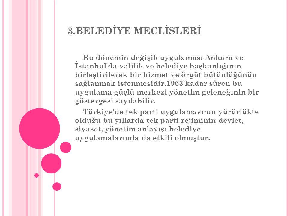 3.BELEDİYE MECLİSLERİ Bu dönemin değişik uygulaması Ankara ve İstanbul'da valilik ve belediye başkanlığının birleştirilerek bir hizmet ve örgüt bütünl