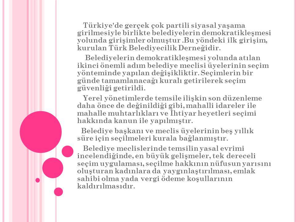 Türkiye de gerçek çok partili siyasal yaşama girilmesiyle birlikte belediyelerin demokratikleşmesi yolunda girişimler olmuştur.Bu yöndeki ilk girişim, kurulan Türk Belediyecilik Derneğidir.