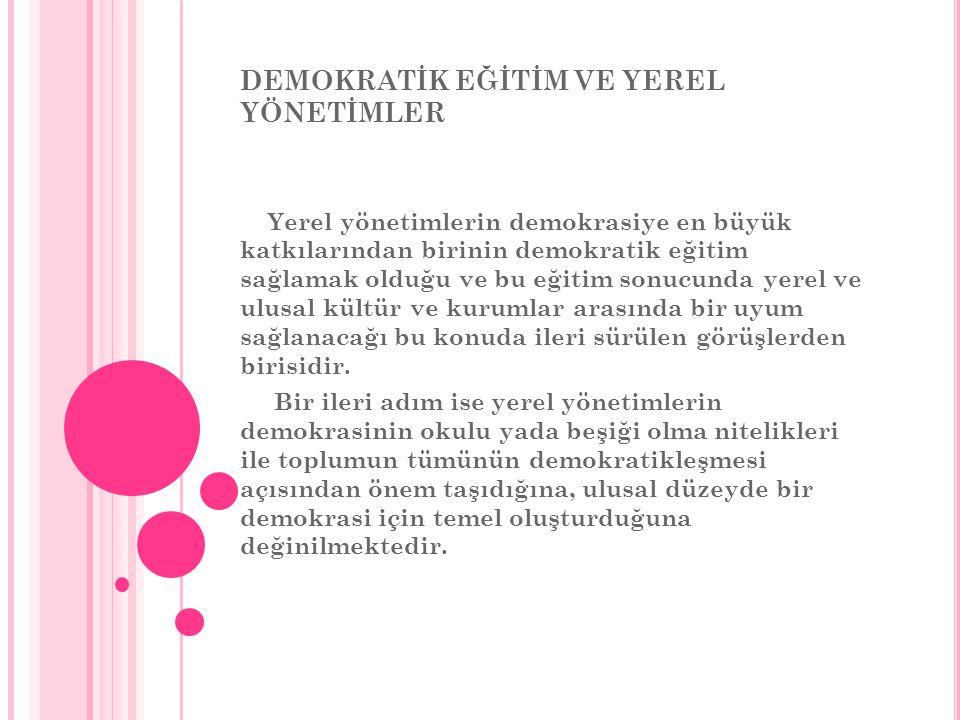 Yerel yönetimlerin demokrasiye en büyük katkılarından birinin demokratik eğitim sağlamak olduğu ve bu eğitim sonucunda yerel ve ulusal kültür ve kurumlar arasında bir uyum sağlanacağı bu konuda ileri sürülen görüşlerden birisidir.