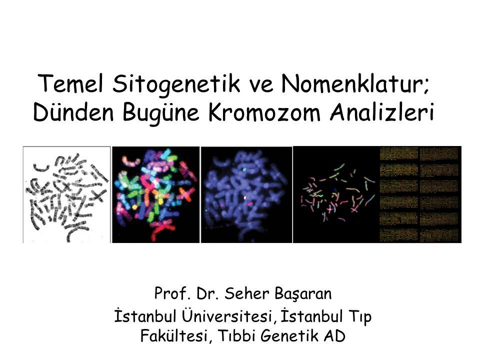 Temel Sitogenetik ve Nomenklatur; Dünden Bugüne Kromozom Analizleri Prof.