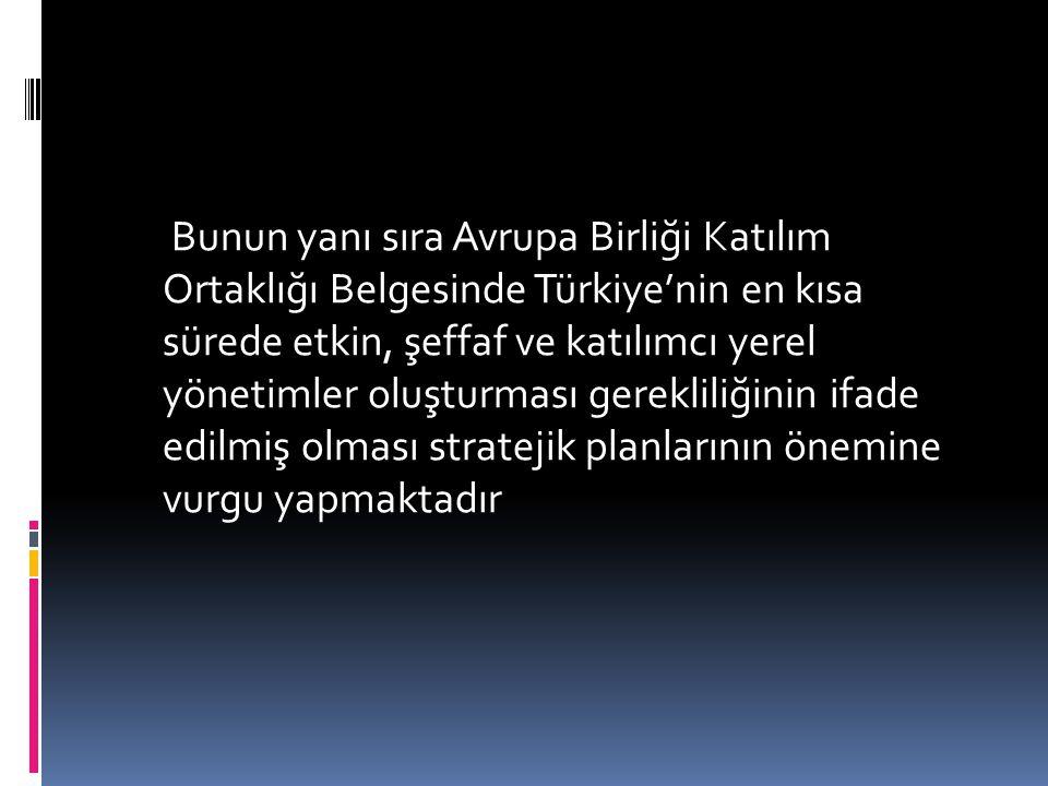 Bunun yanı sıra Avrupa Birliği Katılım Ortaklığı Belgesinde Türkiye'nin en kısa sürede etkin, şeffaf ve katılımcı yerel yönetimler oluşturması gerekli