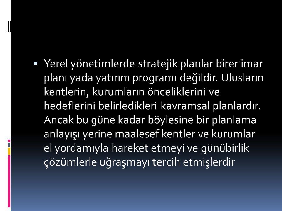  Yerel yönetimlerde stratejik planlar birer imar planı yada yatırım programı değildir. Ulusların kentlerin, kurumların önceliklerini ve hedeflerini b