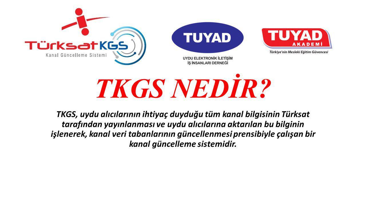 TKGS NEDİR? TKGS, uydu alıcılarının ihtiyaç duyduğu tüm kanal bilgisinin Türksat tarafından yayınlanması ve uydu alıcılarına aktarılan bu bilginin işl