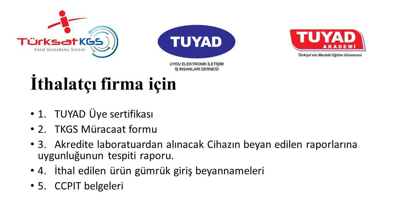 İthalatçı firma için 1. TUYAD Üye sertifikası 2. TKGS Müracaat formu 3. Akredite laboratuardan alınacak Cihazın beyan edilen raporlarına uygunluğunun