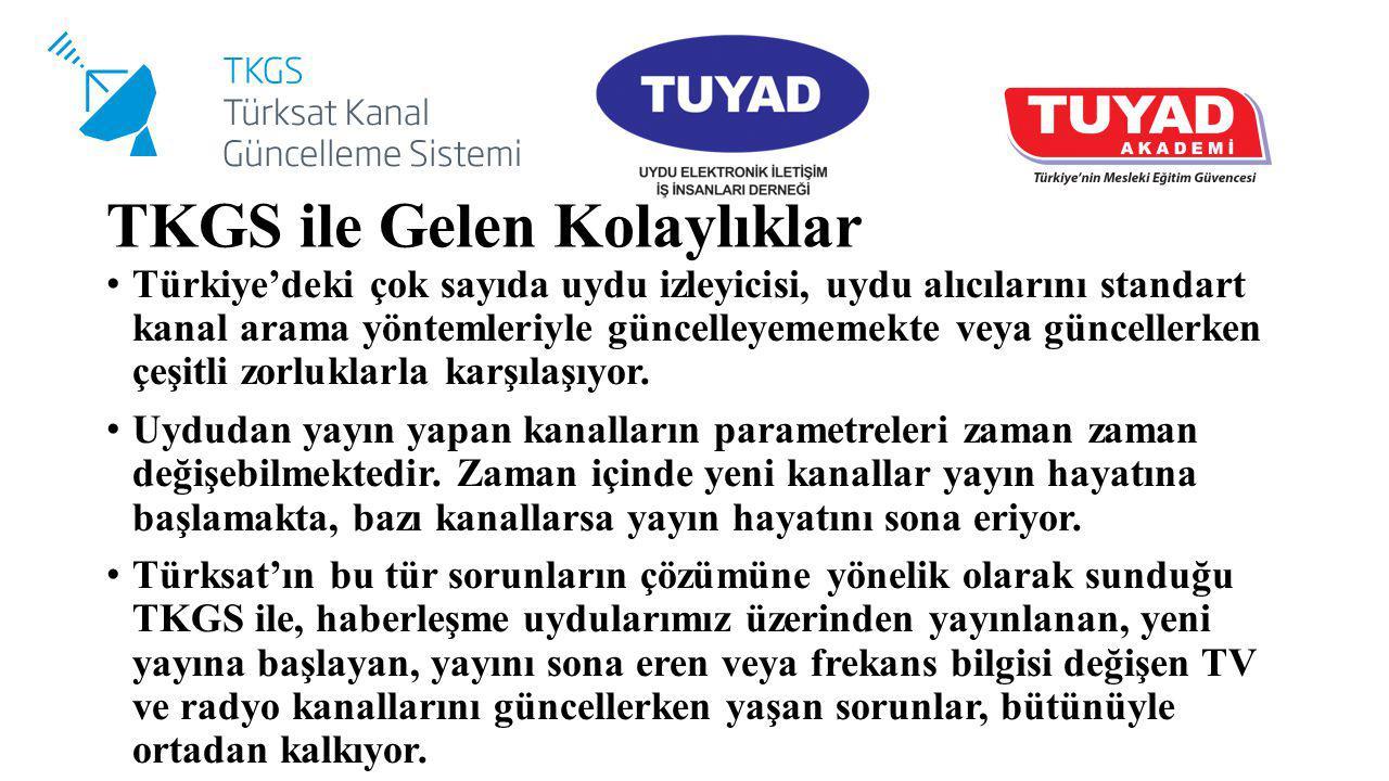 TKGS ile Gelen Kolaylıklar Türkiye'deki çok sayıda uydu izleyicisi, uydu alıcılarını standart kanal arama yöntemleriyle güncelleyememekte veya güncell