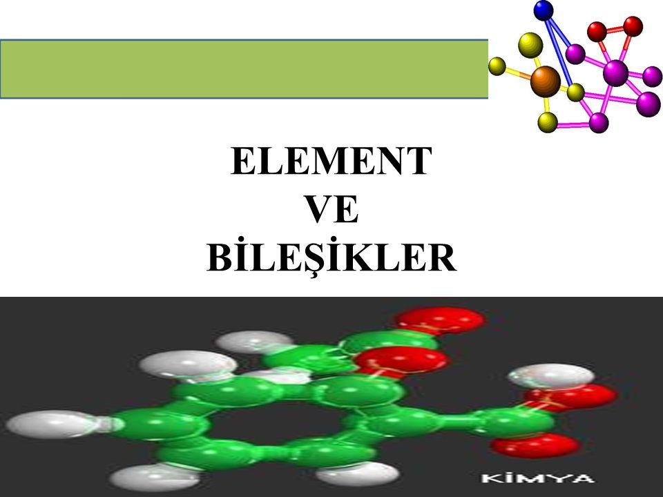ELEMENT: Aynı cins atomlardan meydana gelmiş saf maddelere denir.