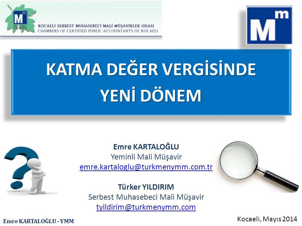 Emre KARTALOĞLU - YMM KATMA DEĞER VERGİSİNDE YENİ DÖNEM KATMA DEĞER VERGİSİNDE YENİ DÖNEM Emre KARTALOĞLU Yeminli Mali Müşavir emre.kartaloglu@turkmen