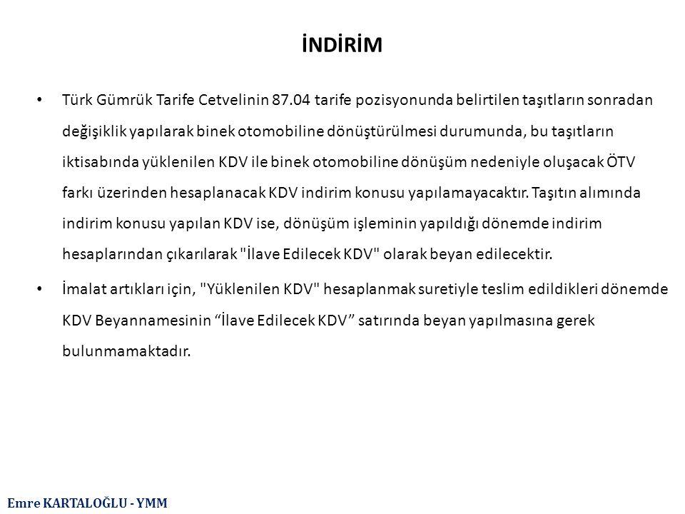 Emre KARTALOĞLU - YMM İNDİRİM Türk Gümrük Tarife Cetvelinin 87.04 tarife pozisyonunda belirtilen taşıtların sonradan değişiklik yapılarak binek otomob