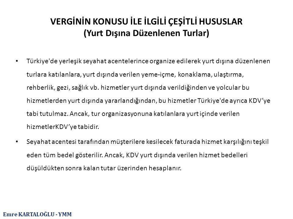 Emre KARTALOĞLU - YMM VERGİNİN KONUSU İLE İLGİLİ ÇEŞİTLİ HUSUSLAR (Yurt Dışına Düzenlenen Turlar) Türkiye'de yerleşik seyahat acentelerince organize e