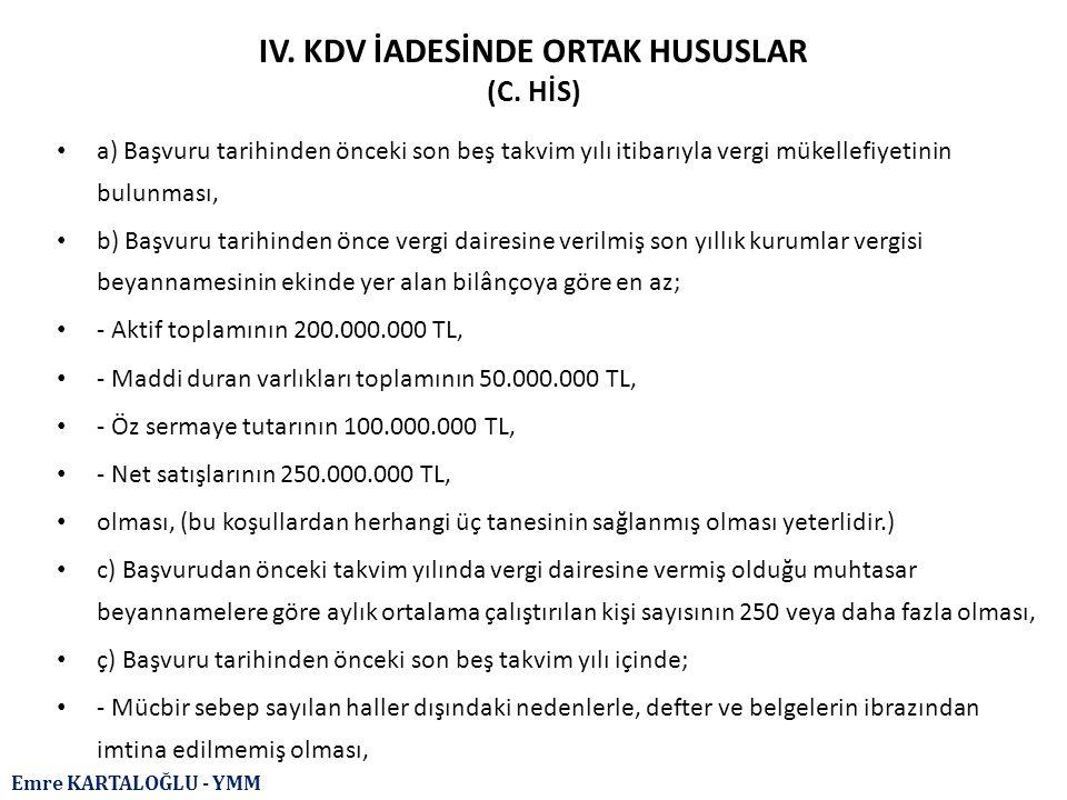 Emre KARTALOĞLU - YMM IV. KDV İADESİNDE ORTAK HUSUSLAR (C. HİS) a) Başvuru tarihinden önceki son beş takvim yılı itibarıyla vergi mükellefiyetinin bul
