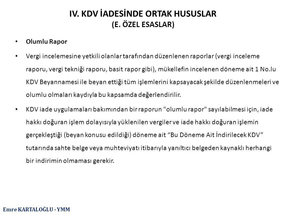Emre KARTALOĞLU - YMM IV. KDV İADESİNDE ORTAK HUSUSLAR (E. ÖZEL ESASLAR) Olumlu Rapor Vergi incelemesine yetkili olanlar tarafından düzenlenen raporla