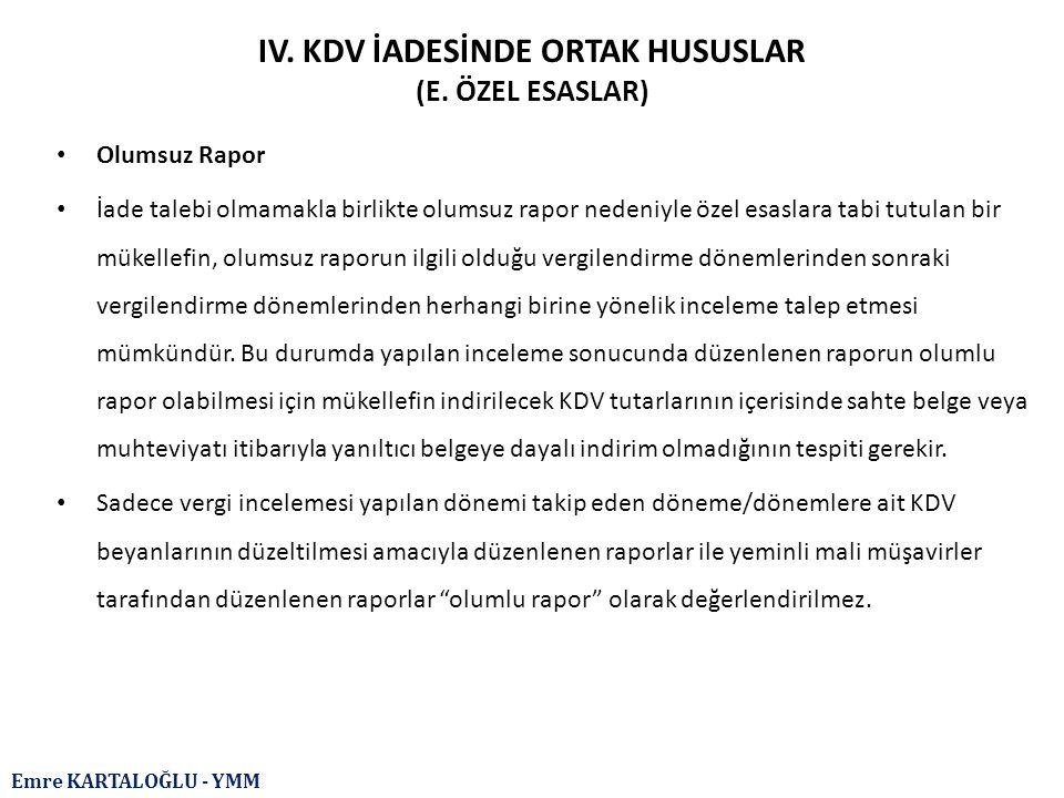 Emre KARTALOĞLU - YMM IV. KDV İADESİNDE ORTAK HUSUSLAR (E. ÖZEL ESASLAR) Olumsuz Rapor İade talebi olmamakla birlikte olumsuz rapor nedeniyle özel esa