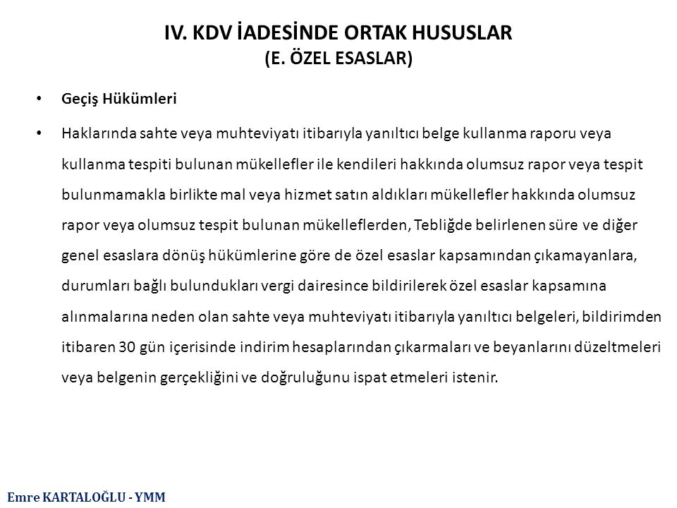 Emre KARTALOĞLU - YMM IV. KDV İADESİNDE ORTAK HUSUSLAR (E. ÖZEL ESASLAR) Geçiş Hükümleri Haklarında sahte veya muhteviyatı itibarıyla yanıltıcı belge