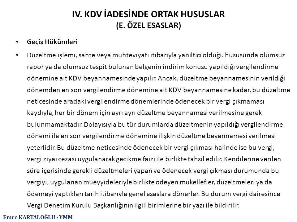 Emre KARTALOĞLU - YMM IV. KDV İADESİNDE ORTAK HUSUSLAR (E. ÖZEL ESASLAR) Geçiş Hükümleri Düzeltme işlemi, sahte veya muhteviyatı itibarıyla yanıltıcı