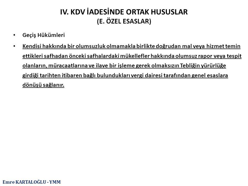 Emre KARTALOĞLU - YMM IV. KDV İADESİNDE ORTAK HUSUSLAR (E. ÖZEL ESASLAR) Geçiş Hükümleri Kendisi hakkında bir olumsuzluk olmamakla birlikte doğrudan m