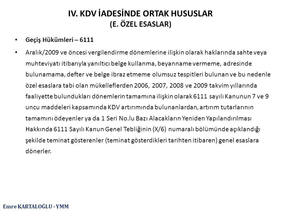 Emre KARTALOĞLU - YMM IV. KDV İADESİNDE ORTAK HUSUSLAR (E. ÖZEL ESASLAR) Geçiş Hükümleri – 6111 Aralık/2009 ve öncesi vergilendirme dönemlerine ilişki