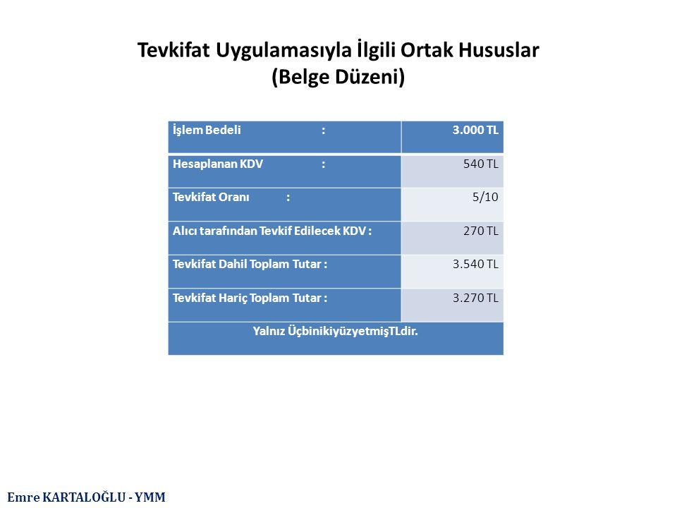 Emre KARTALOĞLU - YMM Tevkifat Uygulamasıyla İlgili Ortak Hususlar (Belge Düzeni) İşlem Bedeli :3.000 TL Hesaplanan KDV :540 TL Tevkifat Oranı :5/10 A