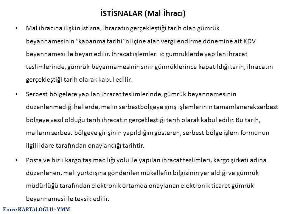 """Emre KARTALOĞLU - YMM İSTİSNALAR (Mal İhracı) Mal ihracına ilişkin istisna, ihracatın gerçekleştiği tarih olan gümrük beyannamesinin """"kapanma tarihi""""n"""