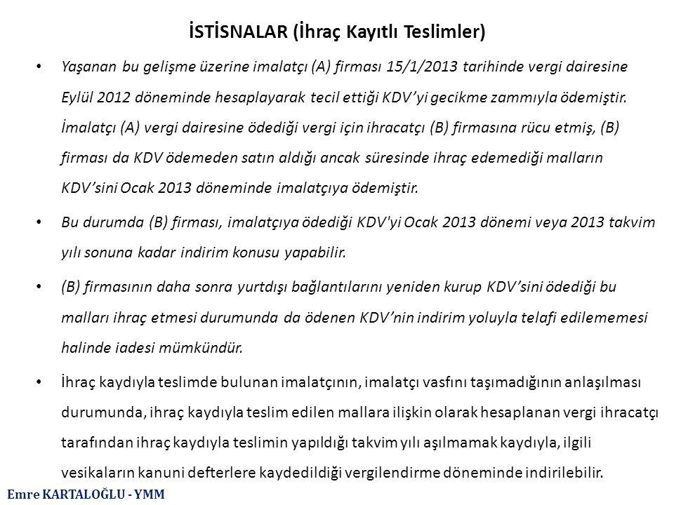 Emre KARTALOĞLU - YMM İSTİSNALAR (İhraç Kayıtlı Teslimler) Yaşanan bu gelişme üzerine imalatçı (A) firması 15/1/2013 tarihinde vergi dairesine Eylül 2