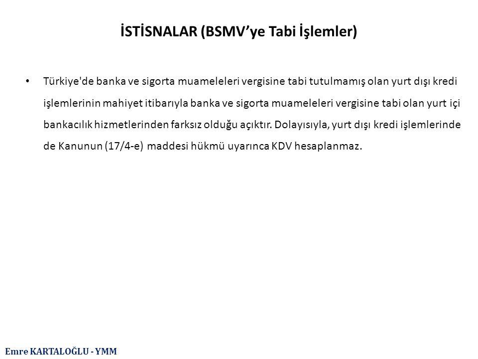 Emre KARTALOĞLU - YMM İSTİSNALAR (BSMV'ye Tabi İşlemler) Türkiye'de banka ve sigorta muameleleri vergisine tabi tutulmamış olan yurt dışı kredi işleml