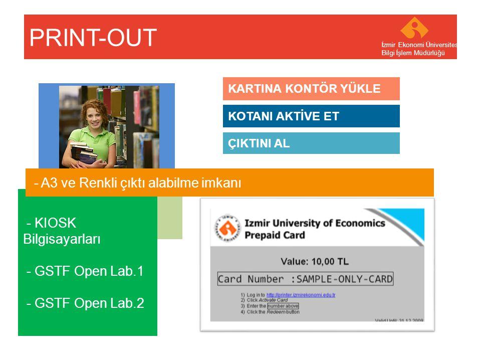 Your company name Your Logo - KIOSK Bilgisayarları - GSTF Open Lab.1 - GSTF Open Lab.2 PRINT-OUT İzmir Ekonomi Üniversitesi Bilgi İşlem Müdürlüğü - A3