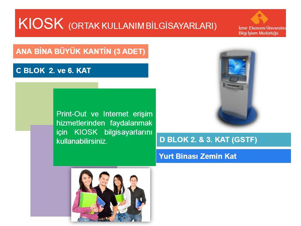 Your company name Your Logo C BLOK 2. ve 6. KAT KIOSK (ORTAK KULLANIM BİLGİSAYARLARI) İzmir Ekonomi Üniversitesi Bilgi İşlem Müdürlüğü ANA BİNA BÜYÜK