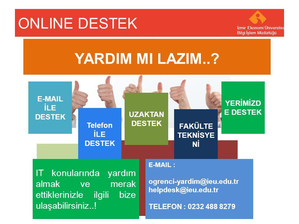 Your company name Your Logo ONLINE DESTEK İzmir Ekonomi Üniversitesi Bilgi İşlem Müdürlüğü YARDIM MI LAZIM..? E-MAIL İLE DESTEK UZAKTAN DESTEK Telefon