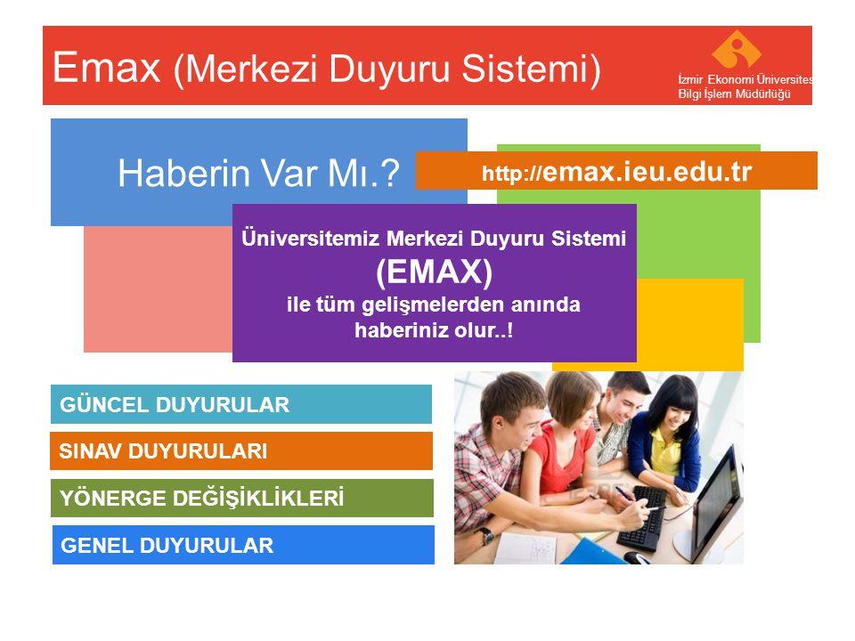 Your company name Your Logo Emax (Merkezi Duyuru Sistemi) İzmir Ekonomi Üniversitesi Bilgi İşlem Müdürlüğü Haberin Var Mı.? Üniversitemiz Merkezi Duyu