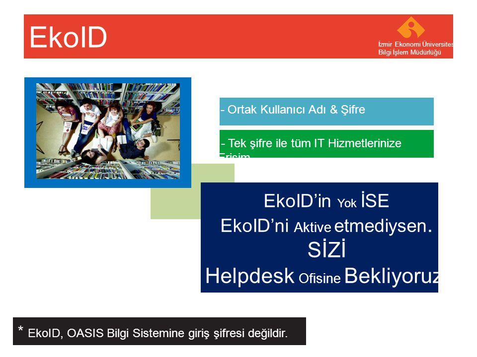 Your company name Your Logo EkoID İzmir Ekonomi Üniversitesi Bilgi İşlem Müdürlüğü EkoID'in Yok İSE EkoID'ni Aktive etmediysen. SİZİ Helpdesk Ofisine