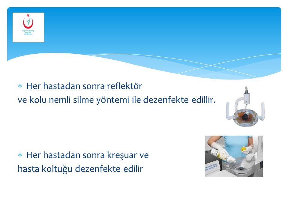  Her hastadan sonra reflektör ve kolu nemli silme yöntemi ile dezenfekte edillir.  Her hastadan sonra kreşuar ve hasta koltuğu dezenfekte edilir